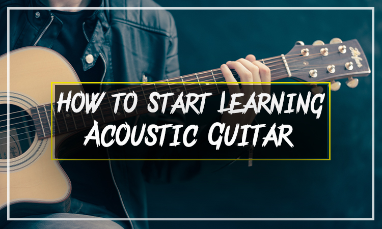 How To Start Learning Acoustic Guitar