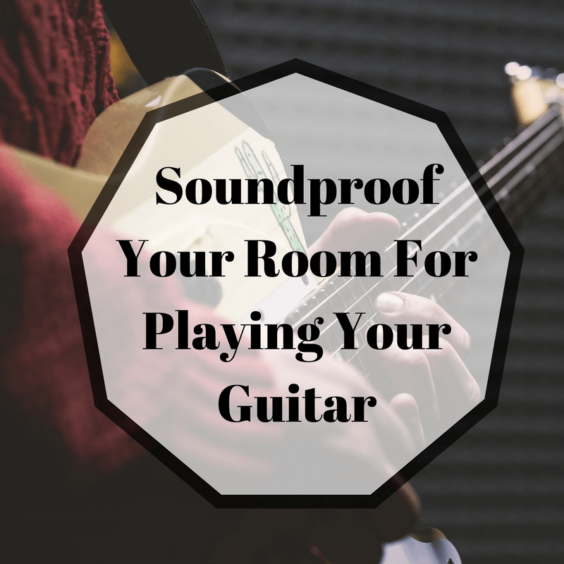 Soundproof Your Room Playing Guitar