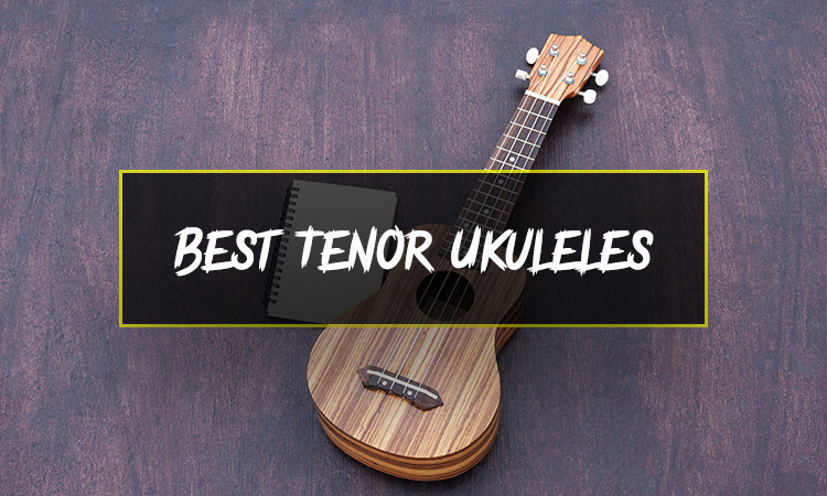 Best Tenor Ukuleles 2021: Guide, Reviews and Tips!