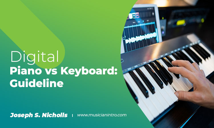 Digital Piano vs Keyboard: A Comprehensive Guideline for You